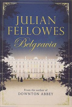 Belgravia by Julian Fellowes. From the author of Downton Abbey, Julian Fellowes's Belgravia is the story of a secret. A secret that unravels behind the porticoed doors of London's grandest postcode. Book Club Reads, Book Club Books, Book Lists, The Book, Book Clubs, Book Nerd, Film Books, Book 1, I Love Books