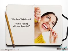 """Words of Wisdom No.8: """"Practice Flossing with Your Eyes Shut"""""""