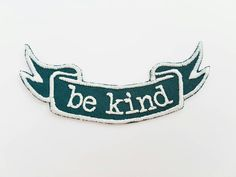 Real 'Be Kind' banner iron on embroidered patches for denim, clothing, bags