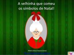 A velhinha que comeu os símbolos de Natal! Maria Jesus Sousa (Juca) http://historiasparapre.blogspot.pt