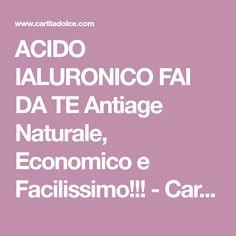 ACIDO IALURONICO FAI DA TE Antiage Naturale, Economico e Facilissimo!!! - Carlitadolce