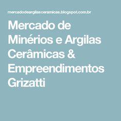 Mercado de Minérios e Argilas Cerâmicas & Empreendimentos Grizatti