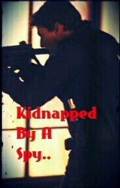 Kidnapped By A Spy.. - ankitaswaroop