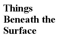 Petal In A Puddle: ThingsBeneathTheSurface