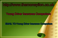 http://www.themoneylion.co.uk/insurancequotes/lifestyle/youngdriverinsurance Young Driver insurance comparison