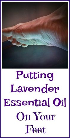 The benefits of using lavender essential oil on your feet.