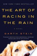 The Art of Racing in the Rain-a librarian friend recommended this to me.  It's a wonderful book, but so sad and so hard to read.