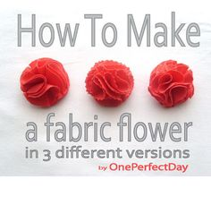 OnePerfectDay: How To Make Fabric Flowers - a DIY Tutorial