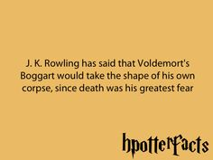 JKRow said Voldemort's Boggart would take the shape of his own corpse, since death was his greatest fear.