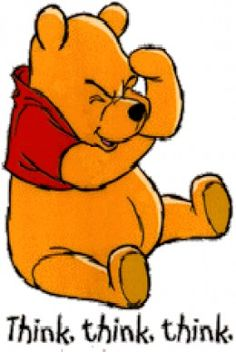 Words of Wisdom with Winnie the Pooh Quotes...Think, think, think, says Pooh!  What a cute pic!