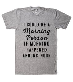i could be a Morning Person if morning happened t shirt