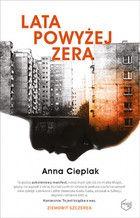 """Krytycznym okiem: """"Lata powyżej zera"""" Anna Cieplak"""
