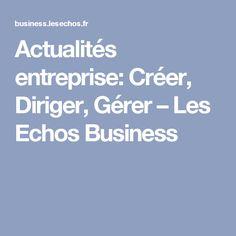 Actualités entreprise: Créer, Diriger, Gérer – Les Echos Business