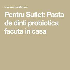Pentru Suflet: Pasta de dinti probiotica facuta in casa