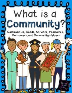 What is a Community?- resources created to help primary students understand economics concepts related to types of communities, goods, services, consumers, producers, and community helpers $