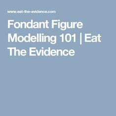 Fondant Figure Modelling 101 | Eat The Evidence