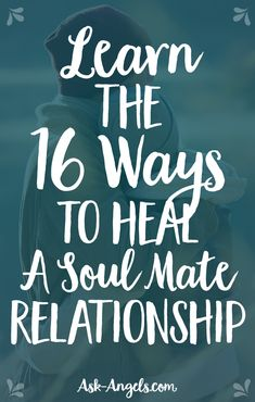 Learn the 16 Ways To Heal A Soul Mate Relationship