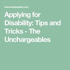 Applying for Disability: Tips and Tricks - The Unchargeables