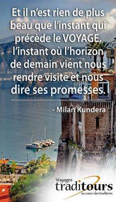 Et il n'est rien de plus beau que l'instant qui précède le voyage, l'horizon de demain vient nous rendre visite et nous dire ses promesses. - Milan Kundera