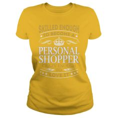 Skilled Enough to Become a Personal Shopper Crazy Enough to Love It Job Shirts #gift #ideas #Popular #Everything #Videos #Shop #Animals #pets #Architecture #Art #Cars #motorcycles #Celebrities #DIY #crafts #Design #Education #Entertainment #Food #drink #Gardening #Geek #Hair #beauty #Health #fitness #History #Holidays #events #Home decor #Humor #Illustrations #posters #Kids #parenting #Men #Outdoors #Photography #Products #Quotes #Science #nature #Sports #Tattoos #Technology #Travel…