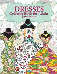 Dresses Coloring Book For Adults (The Stress Relieving Adult Coloring Pages) by Jason Potash http://www.amazon.com/dp/1530485061/ref=cm_sw_r_pi_dp_Ff34wb0GXK3Z7