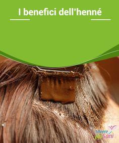 I benefici  dell henné  Tingere i  capelli con l henné  d35e46912f95