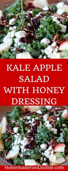 KALE APPLE SALAD WITH HONEY DRESSING This delicious Kale Apple salad is dressed with a honey vinaigrette and has pops of feta cheese and cranberries laced throughout. by Homemadefoodjunkie.com --> R.Q.: I liked this a lot. I will make this again.