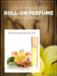 DIY Essential Oil Roll-On Perfume | holistichealthnaturally.com