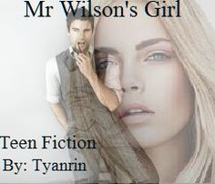 Go read Mr Wilson's Girl on wattpad. Please also vote and comment.  Teenfiction
