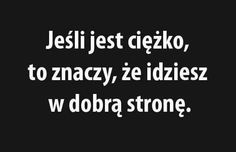 A najbardziej cierpiacy ludzie maja najpiekniejsze usmiechy :) Typography Quotes, More Than Words, Just Do It, Motto, Wise Words, Positive Quotes, Quotations, Texts, It Hurts