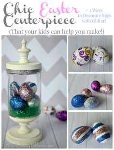 Cute Easter Centerpiece + 3 kid-friendly ways to decorate Glitter Easter Eggs!