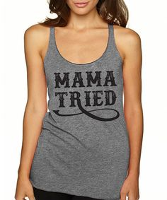 Another great find on #zulily! Gray 'Mama Tried' Tank #zulilyfinds