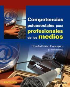 Competencias psicosociales para profesionales de los medios / Trinidad Núñez Domínguez (coord.)