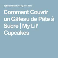 Comment Couvrir un Gâteau de Pâte à Sucre   My Lil' Cupcakes