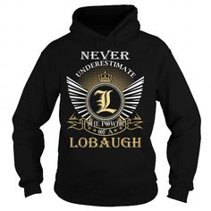 Never Underestimate The Power of a LOBAUGH - Last Name, Surname T-Shirt #name #tshirts #LOBAUGH #gift #ideas #Popular #Everything #Videos #Shop #Animals #pets #Architecture #Art #Cars #motorcycles #Celebrities #DIY #crafts #Design #Education #Entertainment #Food #drink #Gardening #Geek #Hair #beauty #Health #fitness #History #Holidays #events #Home decor #Humor #Illustrations #posters #Kids #parenting #Men #Outdoors #Photography #Products #Quotes #Science #nature #Sports #Tattoos #Technology…
