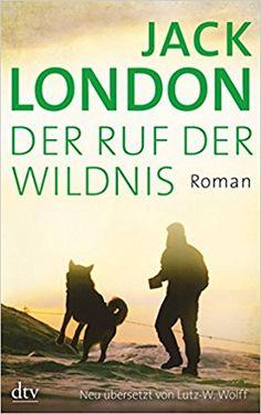 Der Ruf der Wildnis: Roman: Amazon.de: Jack London, Lutz-W. Wolff: Bücher