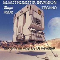 ElectrobotiK InvasioN - Stage R2D2 - Techno by Dj RévoltèK on SoundCloud