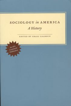 Sociology in America: a history - by Craig Calhoun : University of Chicago Press, 2007. Dawsonera ebook
