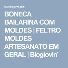 BONECA BAILARINA COM MOLDES   FELTRO MOLDES ARTESANATO EM GERAL   Bloglovin'