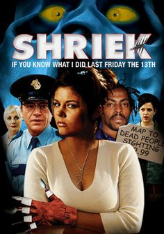 Shriek If You Know What I Did Last Friday the 13th  In this goofy horror spoof, a masked slasher stalks the teens of BF High on what happens to be Friday the 13th and Halloween night at the same time. A mall cop named Doughy is determined to get to the bottom of the killings.