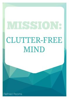 4 Ways to Minimize Mental Clutter: Mission Clutter-Free Mind