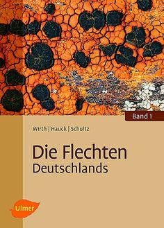 Die Flechten Deutschlands / Volkmar Wirth, Markus Hauck  Matthias Schultz ; unter mitarbeit von Uwe de Bruyn... [et al.]