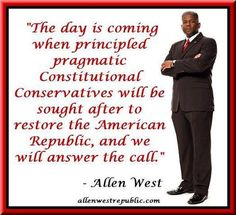 Allen West That day has come. Thank you Allen West! Allen West, Let Freedom Ring, Conservative Politics, God Bless America, Founding Fathers, Constitution, Great Quotes, Genius Quotes, We The People