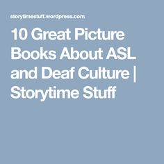 10 Great Picture Books About ASL and Deaf Culture | Storytime Stuff