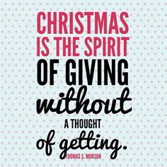 Christmas is the spirit of giving without a thought of getting....