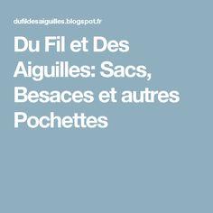 Du Fil et Des Aiguilles: Sacs, Besaces et autres Pochettes