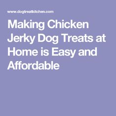 Making Chicken Jerky Dog Treats at Home is Easy and Affordable