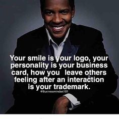 """Your smile is your logo, your personality is your business card, how you leave others feeling after an interaction is your trademark."" -"
