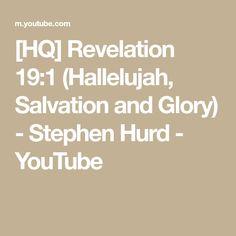 [HQ] Revelation 19:1 (Hallelujah, Salvation and Glory) - Stephen Hurd - YouTube Pentecost Songs, Revelation 19, The Creator, Youtube, Youtubers, Youtube Movies