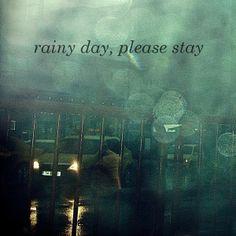 Rainy day, please stay